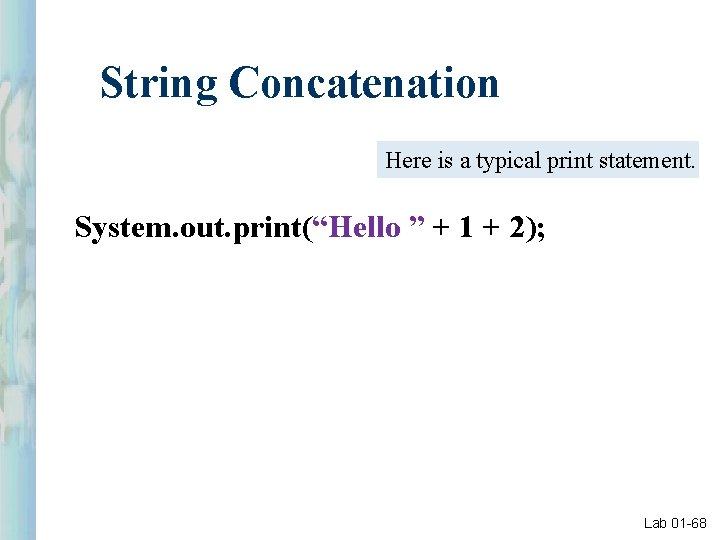 """String Concatenation Here is a typical print statement. System. out. print(""""Hello """" + 1"""