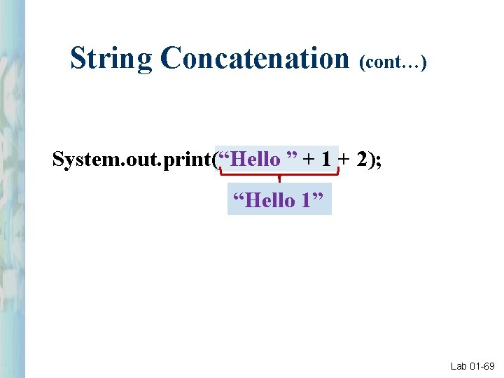 """String Concatenation (cont…) System. out. print(""""Hello """" + 1 + 2); """"Hello 1"""" Lab"""