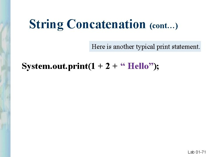String Concatenation (cont…) Here is another typical print statement. System. out. print(1 + 2