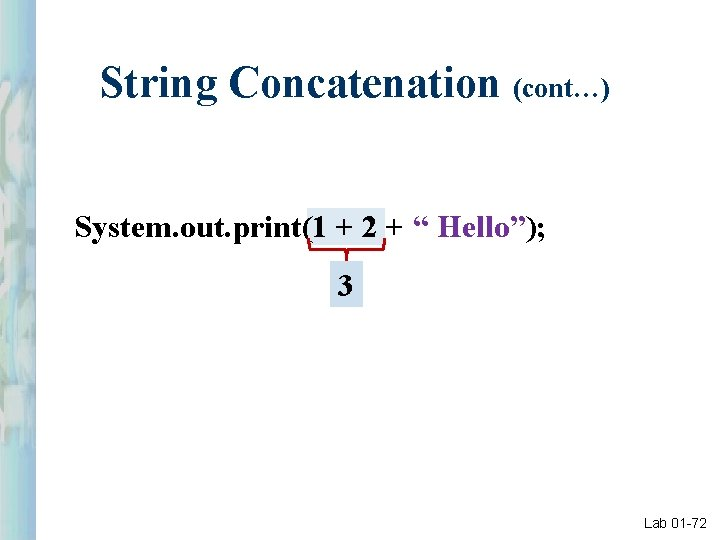 """String Concatenation (cont…) System. out. print(1 + 2 + """" Hello""""); 3 Lab 01"""
