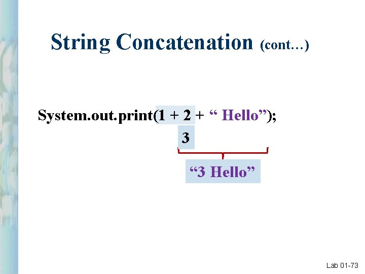 """String Concatenation (cont…) System. out. print(1 + 2 + """" Hello""""); 3 """" 3"""