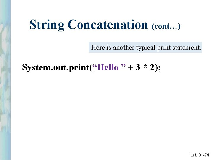 """String Concatenation (cont…) Here is another typical print statement. System. out. print(""""Hello """" +"""