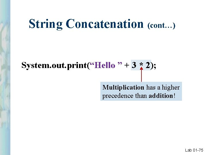 """String Concatenation (cont…) System. out. print(""""Hello """" + 3 * 2); Multiplication has a"""