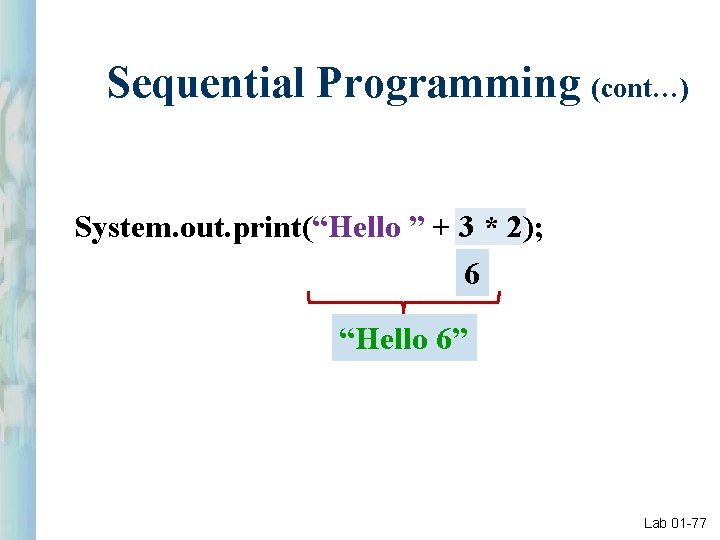 """Sequential Programming (cont…) System. out. print(""""Hello """" + 3 * 2); 6 """"Hello 6"""""""