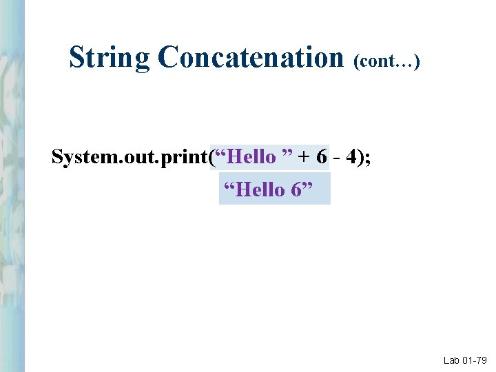 """String Concatenation (cont…) System. out. print(""""Hello """" + 6 - 4); """"Hello 6"""" Lab"""