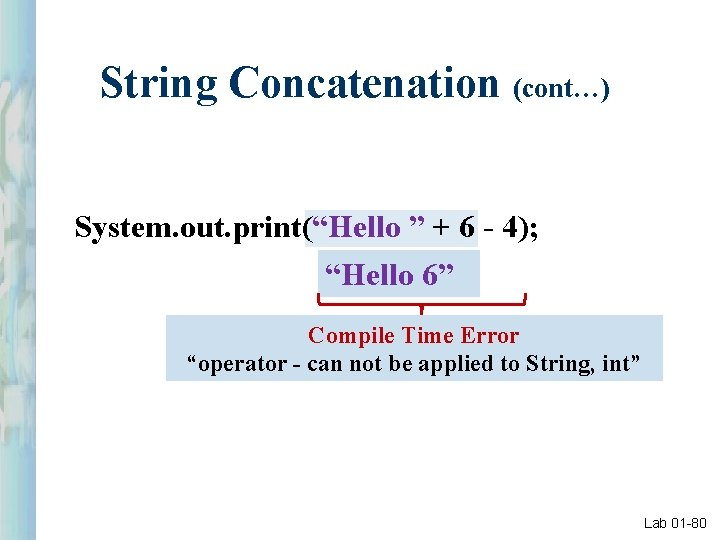 """String Concatenation (cont…) System. out. print(""""Hello """" + 6 - 4); """"Hello 6"""" Compile"""