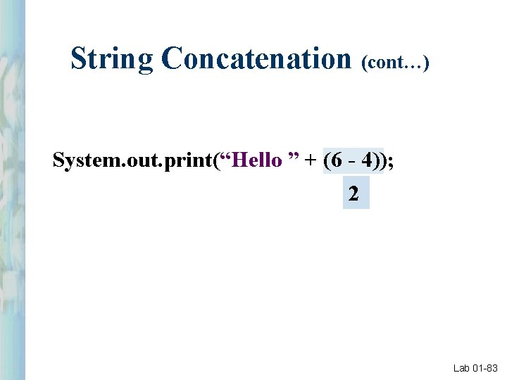 """String Concatenation (cont…) System. out. print(""""Hello """" + (6 - 4)); 2 Lab 01"""