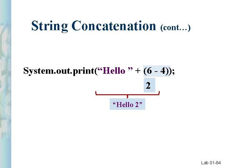"""String Concatenation (cont…) System. out. print(""""Hello """" + (6 - 4)); 2 """"Hello 2"""""""