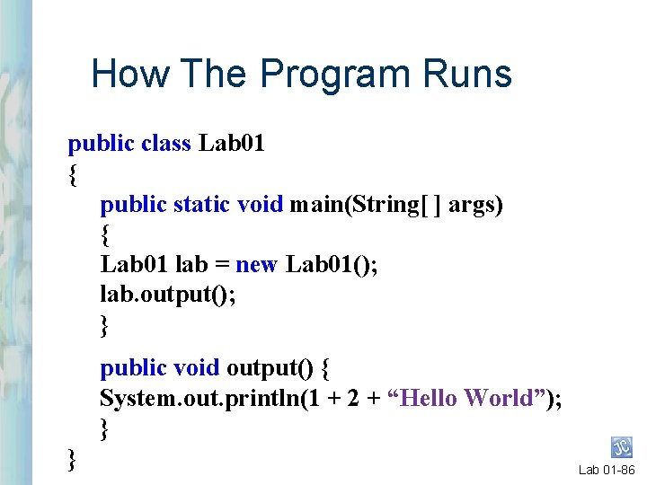 How The Program Runs public class Lab 01 { public static void main(String[ ]