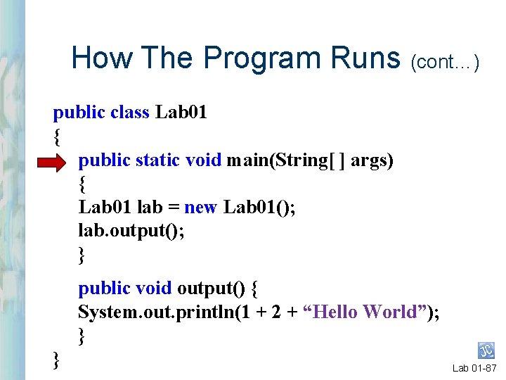 How The Program Runs (cont…) public class Lab 01 { public static void main(String[