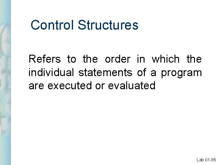 Control Structures Refers to the order in which the individual statements of a program