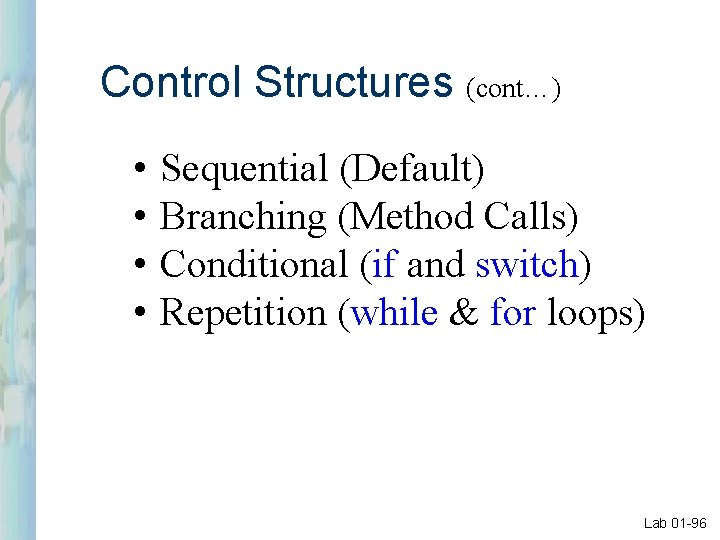Control Structures (cont…) • • Sequential (Default) Branching (Method Calls) Conditional (if and switch)