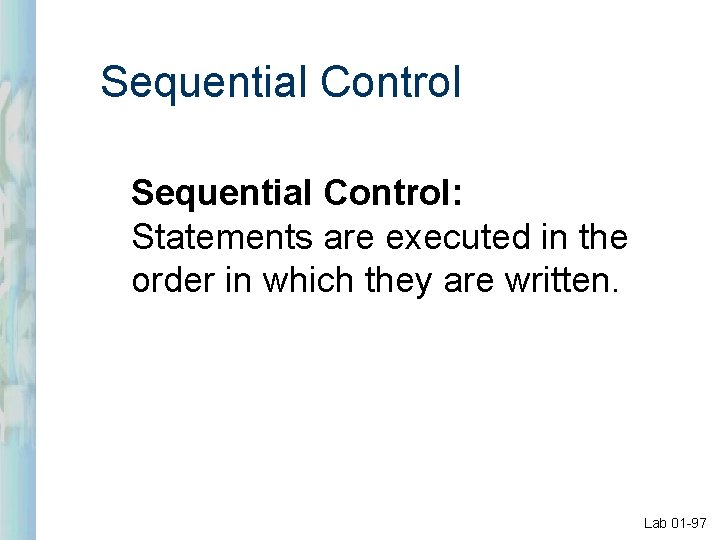 Sequential Control: Statements are executed in the order in which they are written. Lab