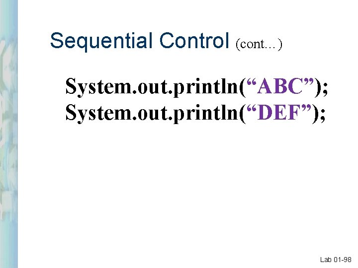 """Sequential Control (cont…) System. out. println(""""ABC""""); System. out. println(""""DEF""""); Lab 01 -98"""