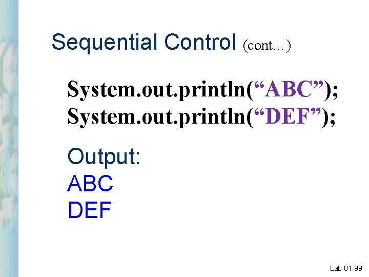 """Sequential Control (cont…) System. out. println(""""ABC""""); System. out. println(""""DEF""""); Output: ABC DEF Lab 01"""