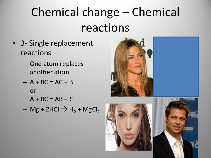 Chemical change – Chemical reactions • 3 - Single replacement reactions – One atom