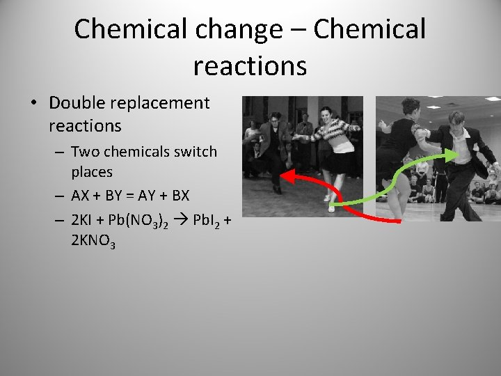 Chemical change – Chemical reactions • Double replacement reactions – Two chemicals switch places