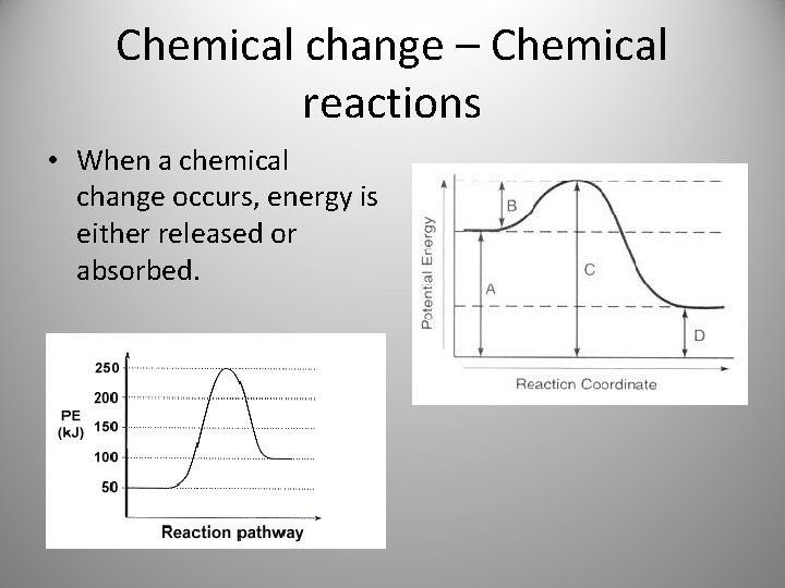 Chemical change – Chemical reactions • When a chemical change occurs, energy is either