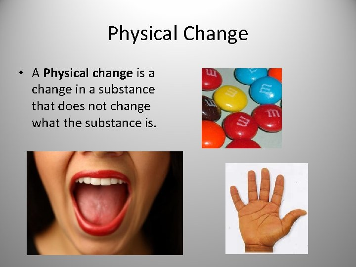 Physical Change • A Physical change is a change in a substance that does