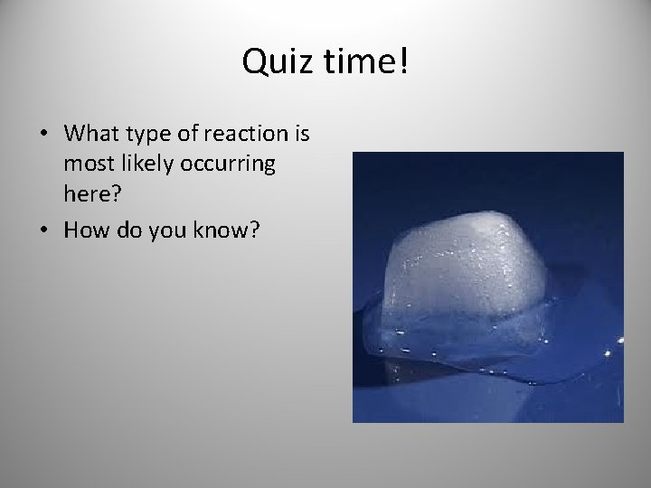 Quiz time! • What type of reaction is most likely occurring here? • How