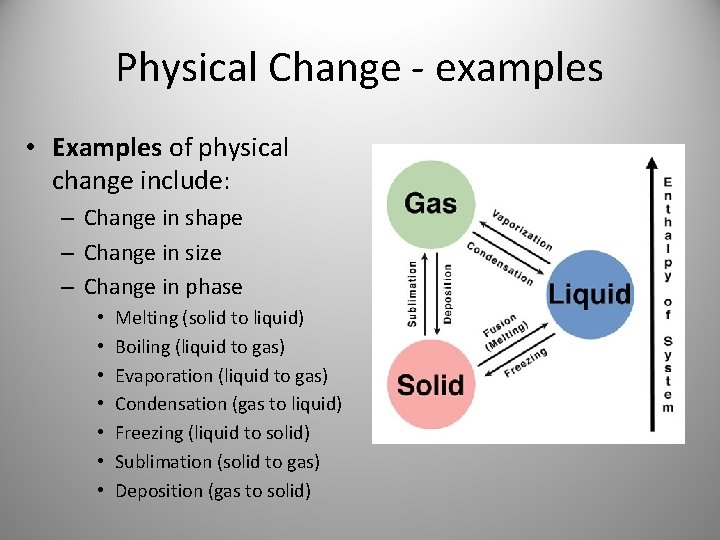 Physical Change - examples • Examples of physical change include: – Change in shape