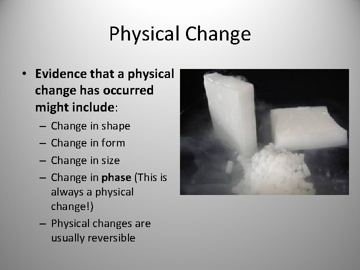 Physical Change • Evidence that a physical change has occurred might include: Change in