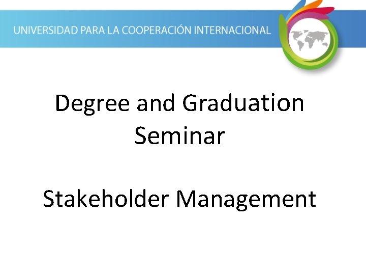 Degree and Graduation Seminar Stakeholder Management