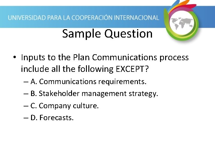 Sample Question • Inputs to the Plan Communications process include all the following EXCEPT?