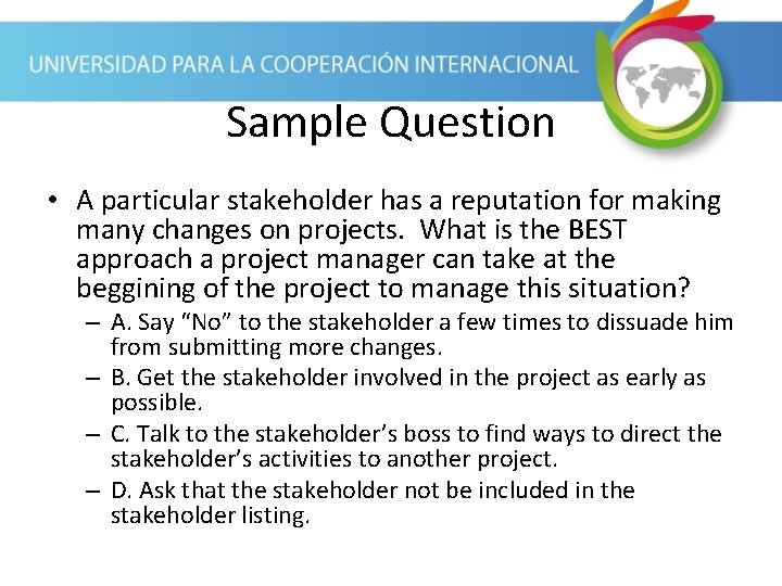 Sample Question • A particular stakeholder has a reputation for making many changes on