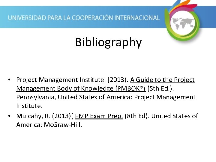 Bibliography • Project Management Institute. (2013). A Guide to the Project Management Body of