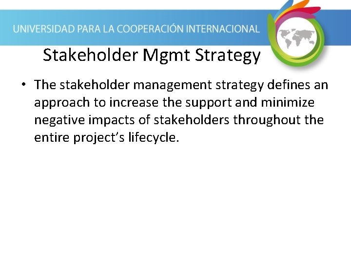 Stakeholder Mgmt Strategy • The stakeholder management strategy defines an approach to increase the