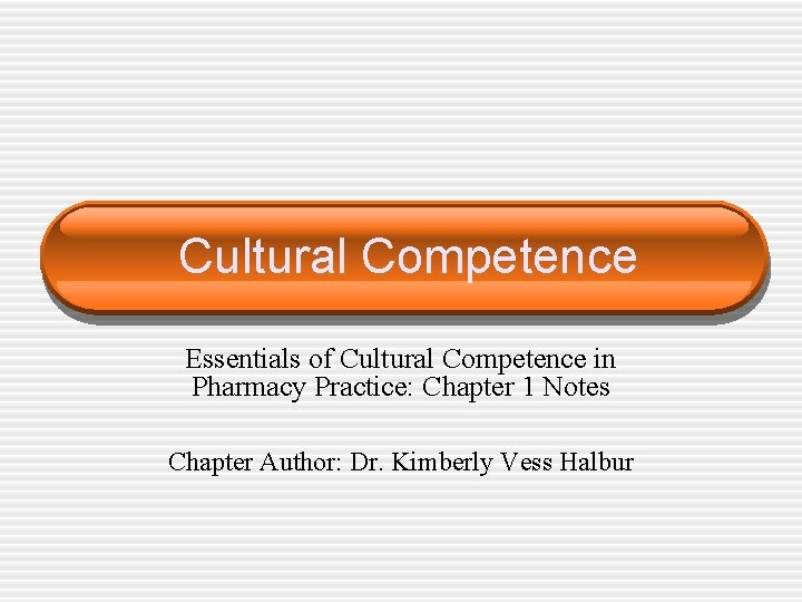 Cultural Competence Essentials of Cultural Competence in Pharmacy Practice: Chapter 1 Notes Chapter Author: