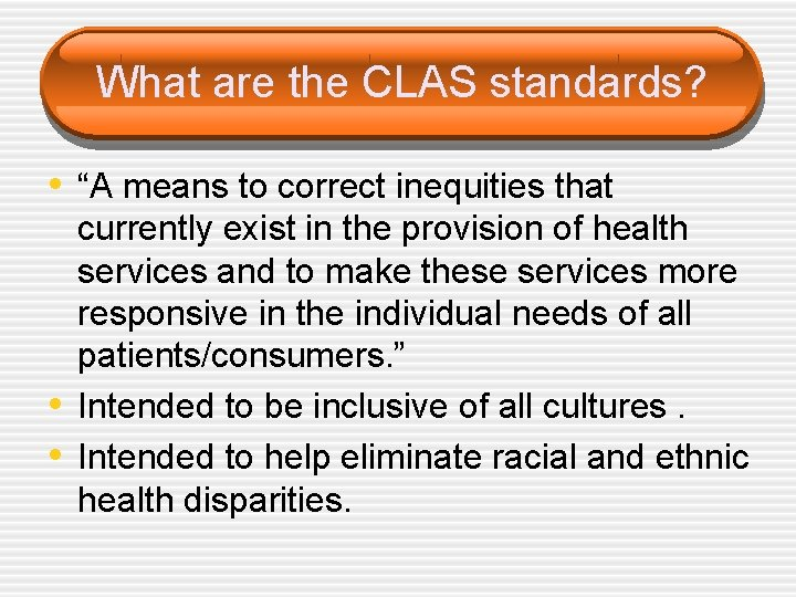 """What are the CLAS standards? • """"A means to correct inequities that • •"""