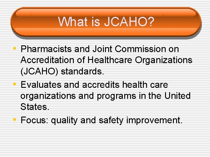 What is JCAHO? • Pharmacists and Joint Commission on • • Accreditation of Healthcare