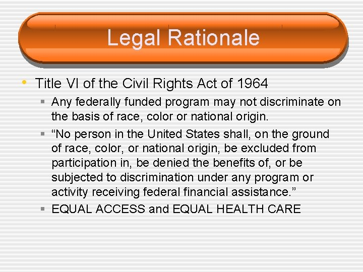 Legal Rationale • Title VI of the Civil Rights Act of 1964 § Any