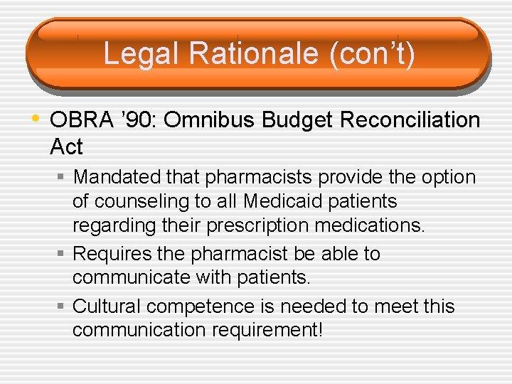 Legal Rationale (con't) • OBRA ' 90: Omnibus Budget Reconciliation Act § Mandated that