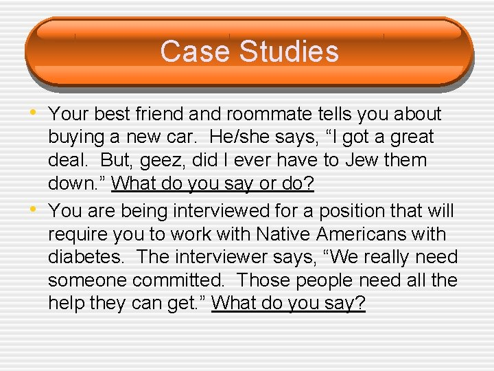 Case Studies • Your best friend and roommate tells you about • buying a