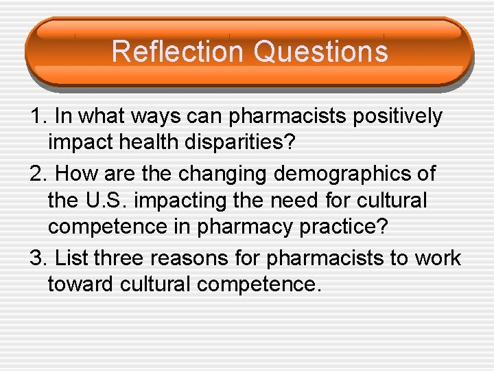 Reflection Questions 1. In what ways can pharmacists positively impact health disparities? 2. How