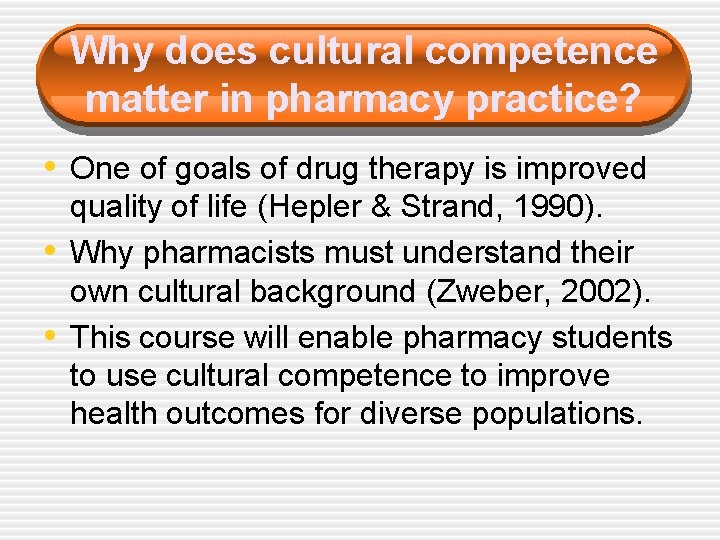 Why does cultural competence matter in pharmacy practice? • One of goals of drug