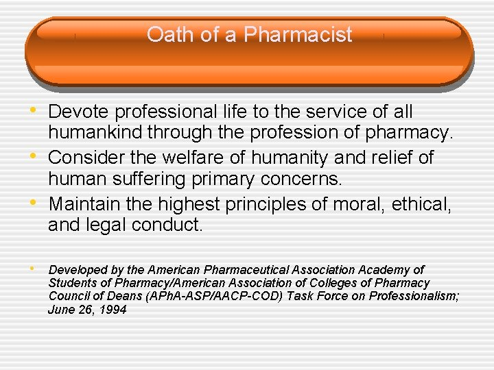 Oath of a Pharmacist • Devote professional life to the service of all •