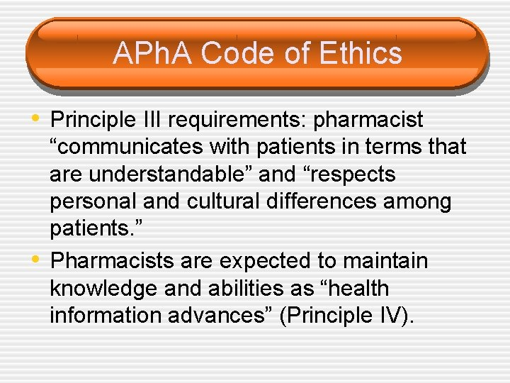 """APh. A Code of Ethics • Principle III requirements: pharmacist • """"communicates with patients"""