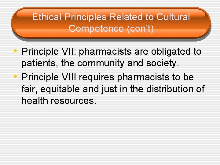 Ethical Principles Related to Cultural Competence (con't) • Principle VII: pharmacists are obligated to