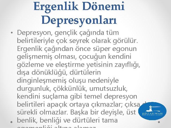 Ergenlik Dönemi Depresyonları • Depresyon, gençlik çağında tüm belirtileriyle çok seyrek olarak görülür. Ergenlik