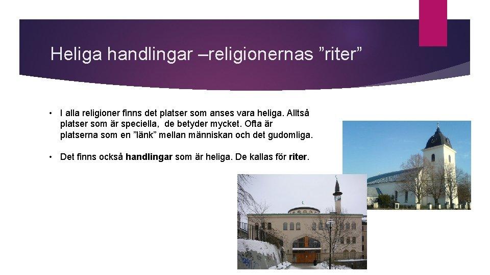 """Heliga handlingar –religionernas """"riter"""" • I alla religioner finns det platser som anses vara"""