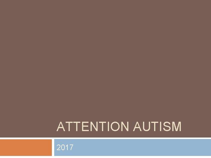 ATTENTION AUTISM 2017