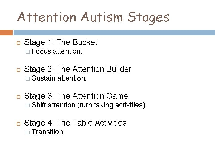 Attention Autism Stages Stage 1: The Bucket � Focus attention. Stage 2: The Attention