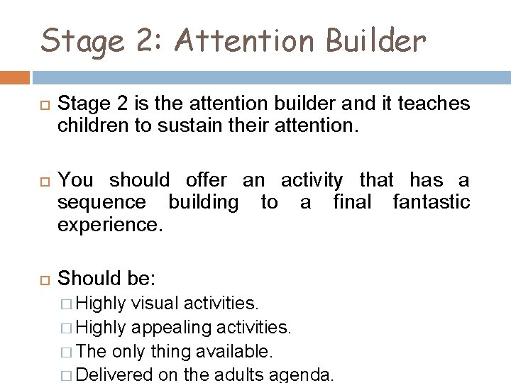 Stage 2: Attention Builder Stage 2 is the attention builder and it teaches children