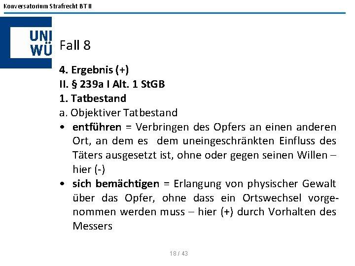 Konversatorium Strafrecht BT II Fall 8 4. Ergebnis (+) II. § 239 a I