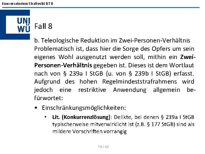 Konversatorium Strafrecht BT II Fall 8 b. Teleologische Reduktion im Zwei-Personen-Verhältnis Problematisch ist, dass