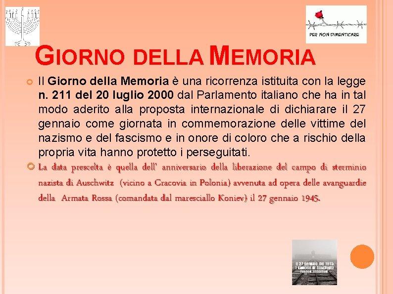 GIORNO DELLA MEMORIA Il Giorno della Memoria è una ricorrenza istituita con la legge